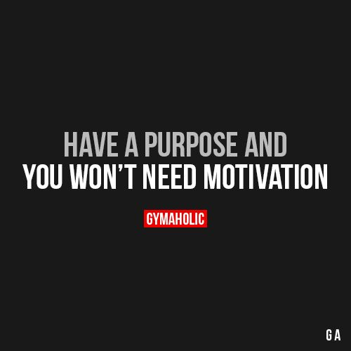 Have A Purpose And