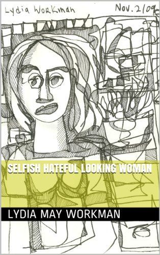 Selfish Hateful Looking Woman by Lydia May Workman, http://www.amazon.com/dp/B00HXGHJW6/ref=cm_sw_r_pi_dp_57P2sb0NAHSH6