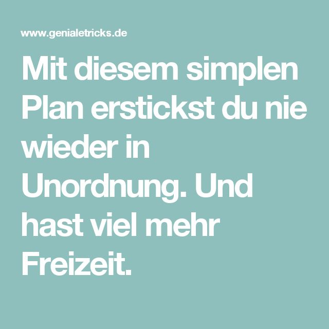Mit diesem simplen Plan erstickst du nie wieder in Unordnung. Und hast viel mehr Freizeit.