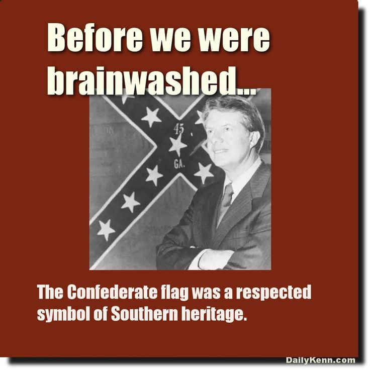 Some of us aren't brainwashed and still respect the confederate flag