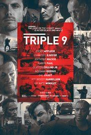 Triple 9 (2016) R | 1h 55min | Crime, Thriller | 26 February  ~~~~A gang of criminals and corrupt cops plan the murder of a police officer in order to pull off their biggest heist yet across town. (USA)  ~~~All Action All Evil!