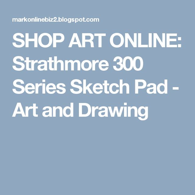 SHOP ART ONLINE: Strathmore 300 Series Sketch Pad - Art and Drawing