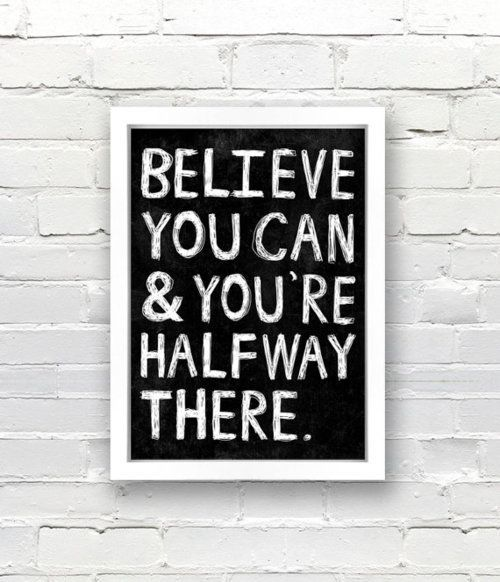 believe you can and you're half way there!