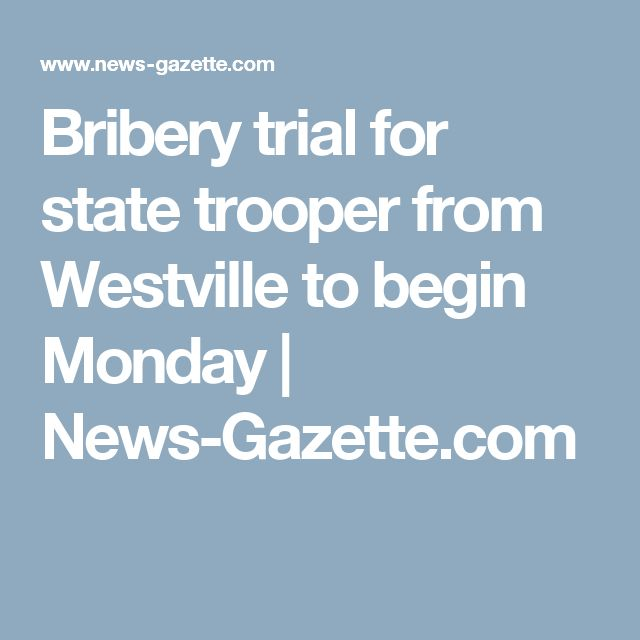 Bribery trial for state trooper from Westville to begin Monday | News-Gazette.com
