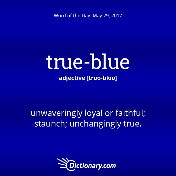 Dictionary.com's Word of the Day - true-blue - unwaveringly loyal or faithful