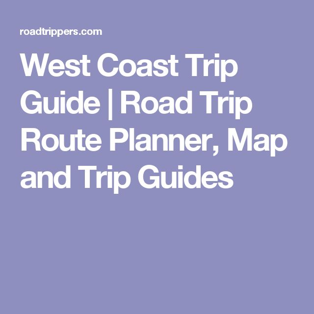 West Coast Trip Guide | Road Trip Route Planner, Map and Trip Guides