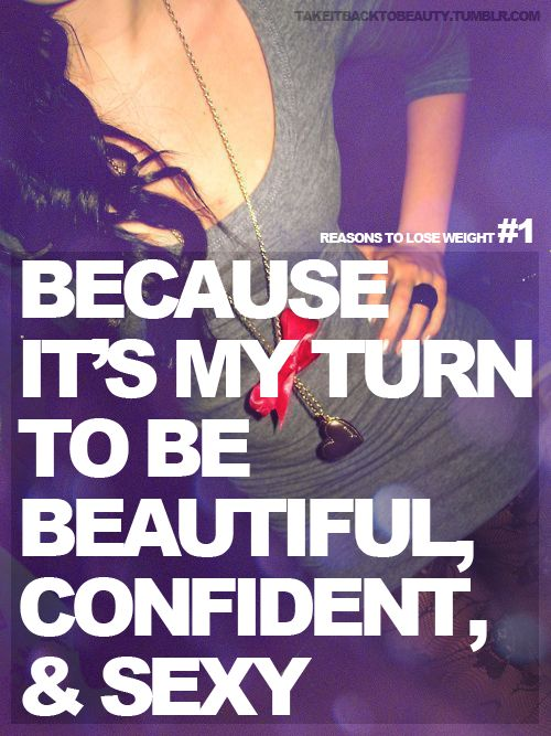 Reason to lose weight #1:  Because it's my turn to be beautiful, confident, & sexy