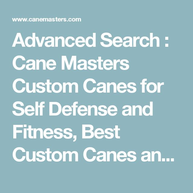 Advanced Search : Cane Masters Custom Canes for Self Defense and Fitness, Best Custom Canes and Self Defense Systems
