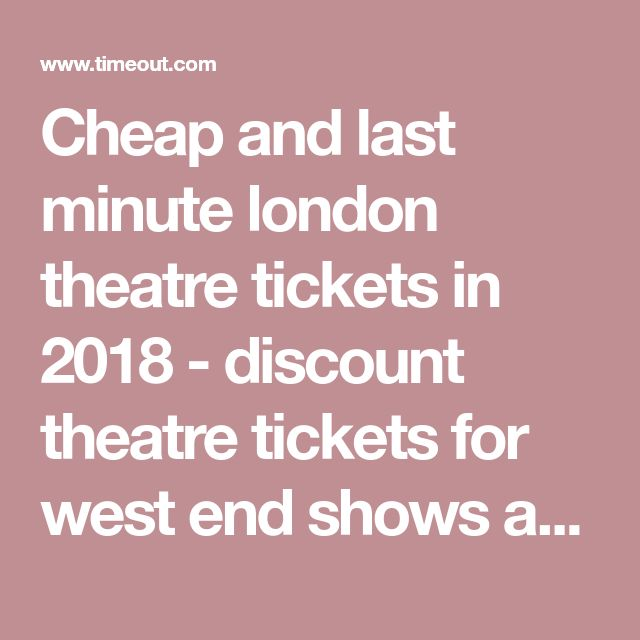 Cheap and last minute london theatre tickets in 2018 - discount theatre tickets for west end shows and london musicals