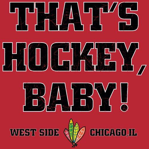 THAT'S HOCKEY BABY BLACKHAWKS FAN T SHIRT -- Kane Creates New Chicago Hockey Anthem