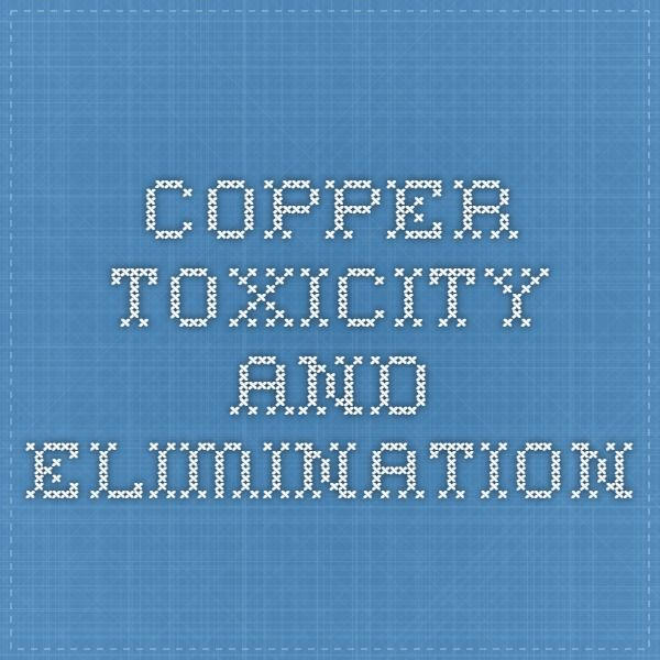 Copper Toxicity and Elimination