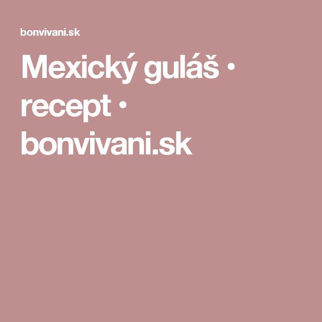 Mexický guláš • recept • bonvivani.sk