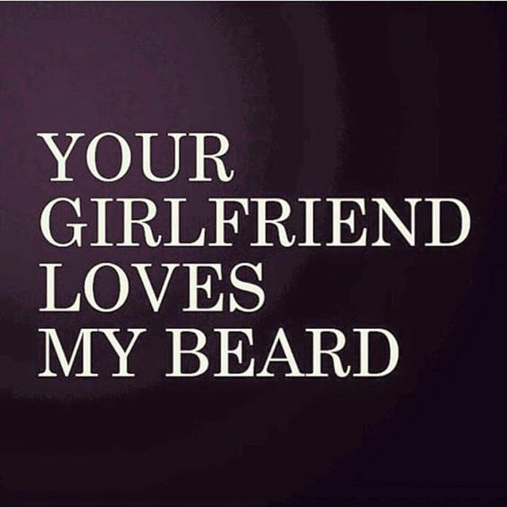 Your Girlfriend Loves my Beard | Beard Humor | Bearded Men |