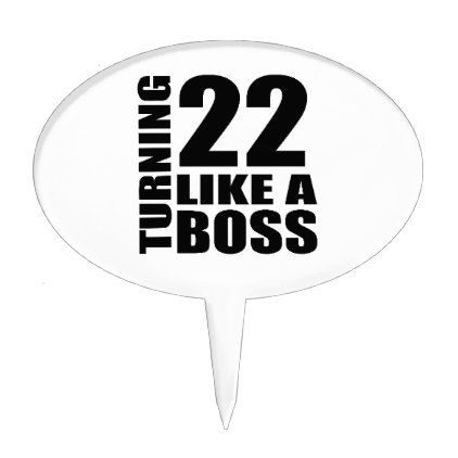 #Turning 22 Like A Boss Birthday Designs Cake Topper - #giftidea #gift #present #idea #number #22 #twenty-two #twentytwo #twentysecond #bday #birthday #22ndbirthday #party #anniversary #22nd