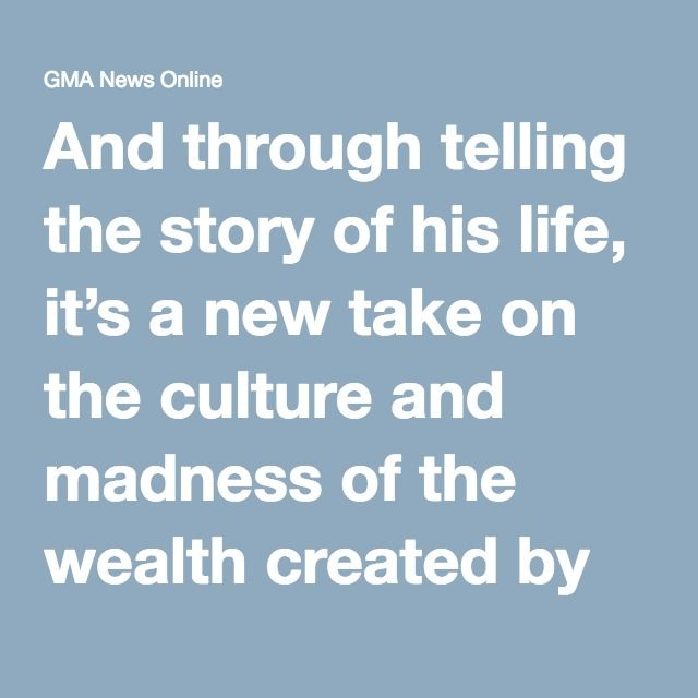 And through telling the story of his life, it's a new take on the culture and madness of the wealth created by Wall Street, as well as an examination of a different kind of American Dream.