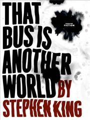 Stephen King: That Bus is Another World short story