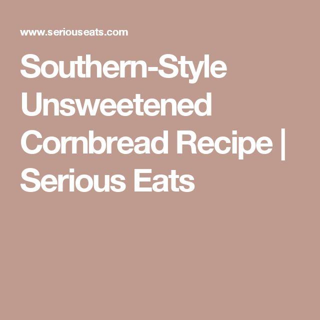 Southern-Style Unsweetened Cornbread Recipe | Serious Eats