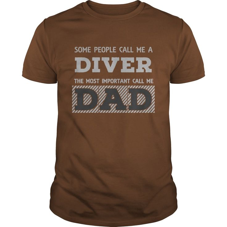 Some People call me a Diver the most important call me Dad. Cool, Clever, Funny Outdoor Quotes, Sayings, T-Shirts, Hoodies, Sweatshirts, Tees, Clothing, Coffee Mugs, Gifts.