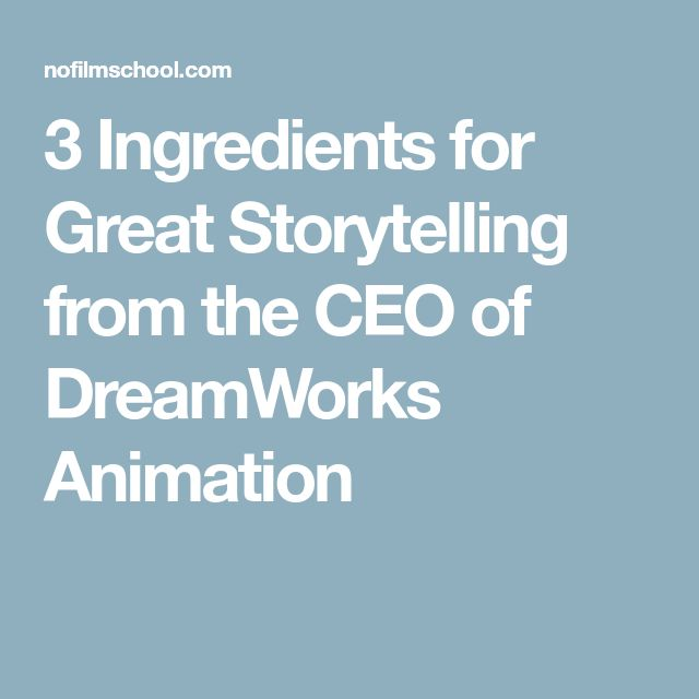 3 Ingredients for Great Storytelling from the CEO of DreamWorks Animation