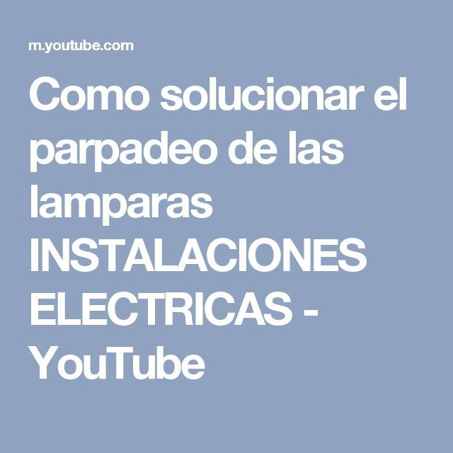 Como solucionar el parpadeo de las lamparas INSTALACIONES ELECTRICAS - YouTube