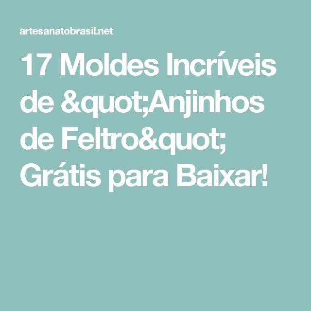 """17 Moldes Incríveis de """"Anjinhos de Feltro"""" Grátis para Baixar!"""