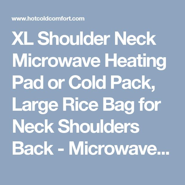 XL Shoulder Neck Microwave Heating Pad or Cold Pack, Large Rice Bag for Neck Shoulders Back - Microwave Heat Pads, Hot Cold Packs, Microwavable Heating Bags from HotColdComfort