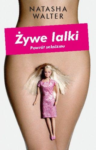 Okładka książki Żywe lalki. Powrót seksizmu