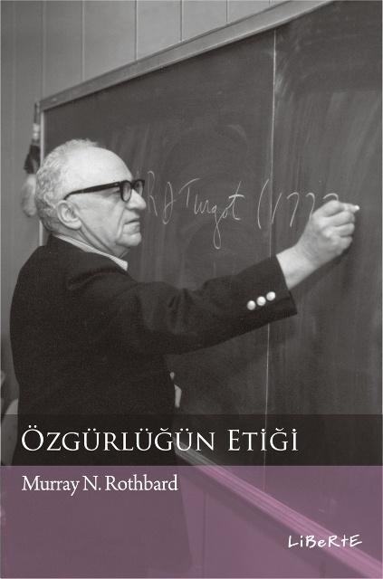 Özgürlüğün Etiği | Murray N. Rothbard | Çeviren: Recep Tapramaz | ISBN: 978-975-6201-44-2 | Ebat: 16x24 cm | 354 Sayfa