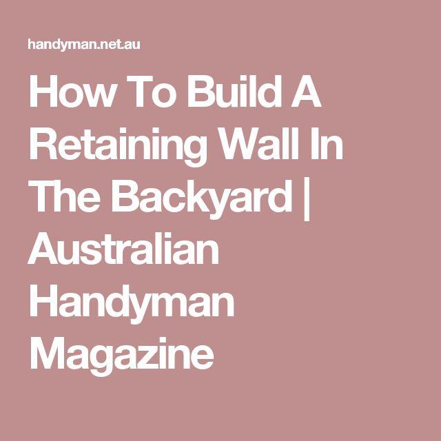 How To Build A Retaining Wall In The Backyard | Australian Handyman Magazine