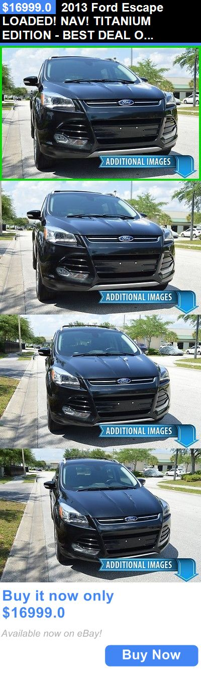 SUVs: 2013 Ford Escape Loaded! Nav! Titanium Edition - Best Deal On Ebay! Ford Suv Nissan Rogue Juke Murano Hyundai Santa Fe Chevy Captiva Ltz Kia Sorento BUY IT NOW ONLY: $16999.0