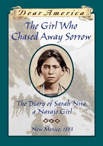 The Girl Who Chased Away Sorrow: The Diary of Sarah Nita, a Navajo Girl, New Mexico, 1864 (Dear America)