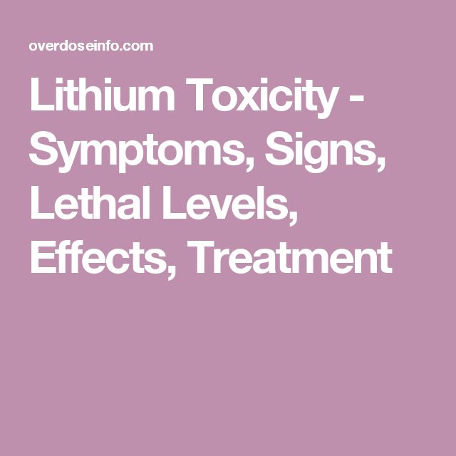 Lithium Toxicity - Symptoms, Signs, Lethal Levels, Effects, Treatment