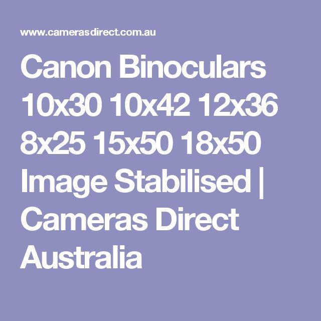 Canon Binoculars 10x30 10x42 12x36 8x25 15x50 18x50 Image Stabilised   Cameras Direct Australia