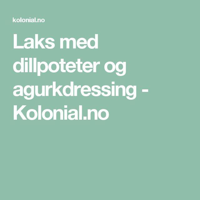 Laks med dillpoteter og agurkdressing - Kolonial.no