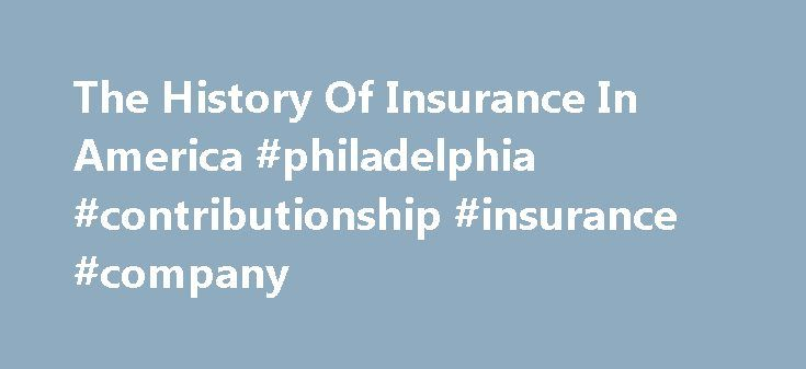 The History Of Insurance In America #philadelphia #contributionship #insurance #company http://guyana.nef2.com/the-history-of-insurance-in-america-philadelphia-contributionship-insurance-company/  # The History Of Insurance In America Insurance was a latecomer to the American landscape, largely because there were just too many known risks. and even more unknown ones. When it finally did make it over, it was supported by one of the most famous Americans in history. Let's take a look at the…