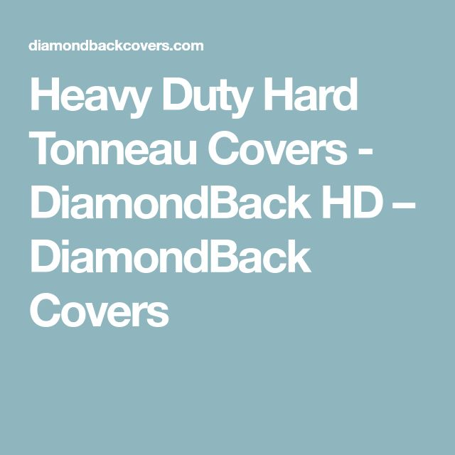 Heavy Duty Hard Tonneau Covers - DiamondBack HD – DiamondBack Covers