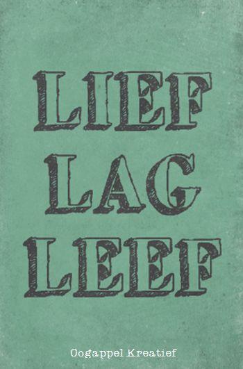 Lief Lag Leef www.twitter.com/oogappelkreat www.facebook.com/oogappelkreatief AFRIKAANS