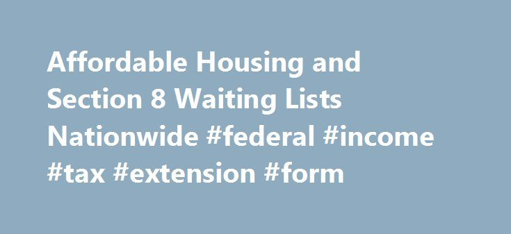 "Affordable Housing and Section 8 Waiting Lists Nationwide #federal #income #tax #extension #form http://incom.nef2.com/2017/04/29/affordable-housing-and-section-8-waiting-lists-nationwide-federal-income-tax-extension-form/  #income housing # The Place to Find Rental Housing You Can Afford Most multifamily industry pros say ""affordable housing"". The general and renting public use numerous words to describe what you will find on our pages. Whether you say ""cheap apartments"", ""subsidized…"