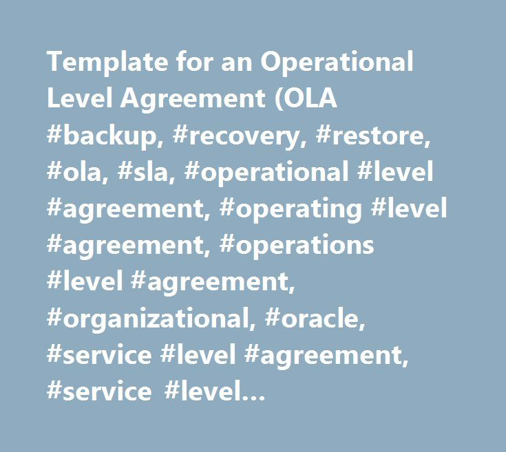 Template for an Operational Level Agreement (OLA #backup, #recovery, #restore, #ola, #sla, #operational #level #agreement, #operating #level #agreement, #operations #level #agreement, #organizational, #oracle, #service #level #agreement, #service #level #management, #service #level #reporting, #slr, #template, #checklist…