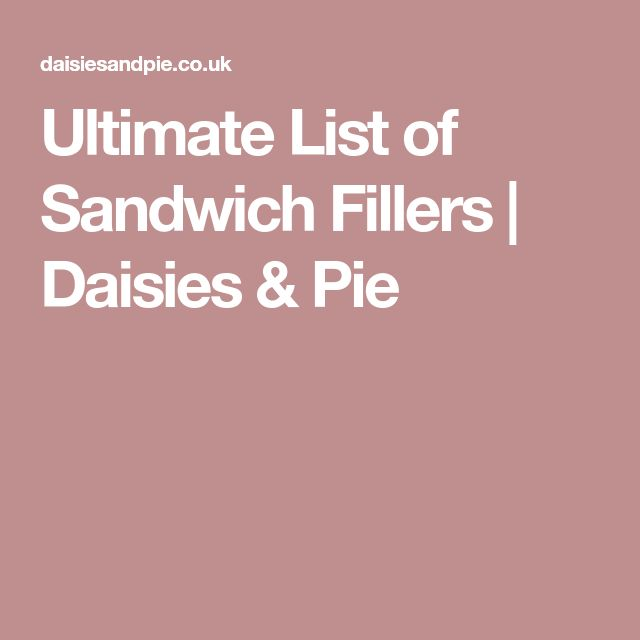 Ultimate List of Sandwich Fillers   Daisies & Pie