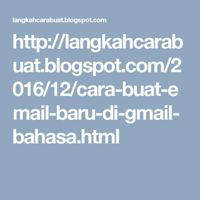 http://langkahcarabuat.blogspot.com/2016/12/cara-buat-email-baru-di-gmail-bahasa.html
