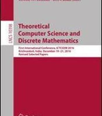 Theoretical Computer Science And Discrete Mathematics: First International Conference Ictcsdm 2016 Krishnankoil India December 19-21 2016 ... Papers (Lecture Notes In Computer Science) PDF