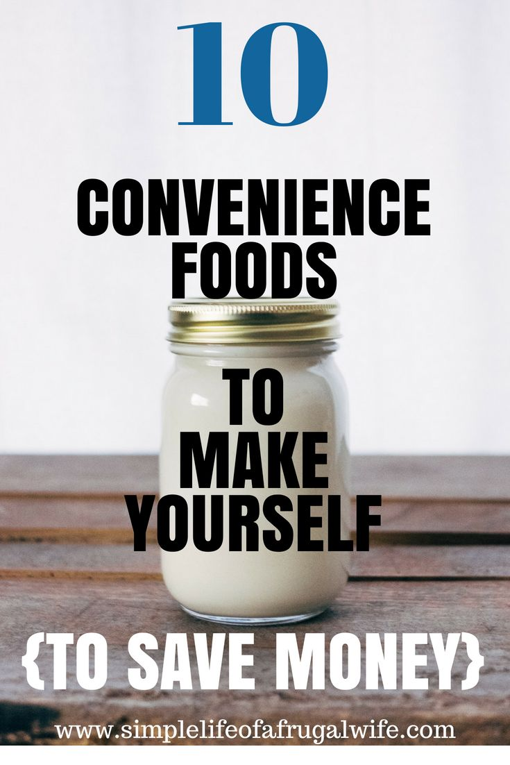10 convenience foods you can make yourself at home to save money.  Click on this post to see how you can do that!