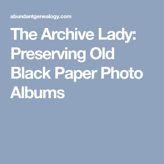 The Archive Lady Preserving Old Black Paper Photo Albums Organize
