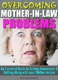 Free Kindle Book -  [Parenting & Relationships][Free] Overcoming Mother-In-Law Problems: An Essential Guide to Setting Boundaries and Getting Along with your Mother-in-Law