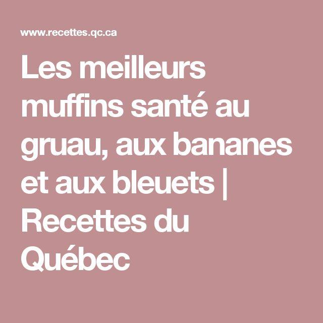 Les meilleurs muffins santé au gruau, aux bananes et aux bleuets | Recettes du Québec