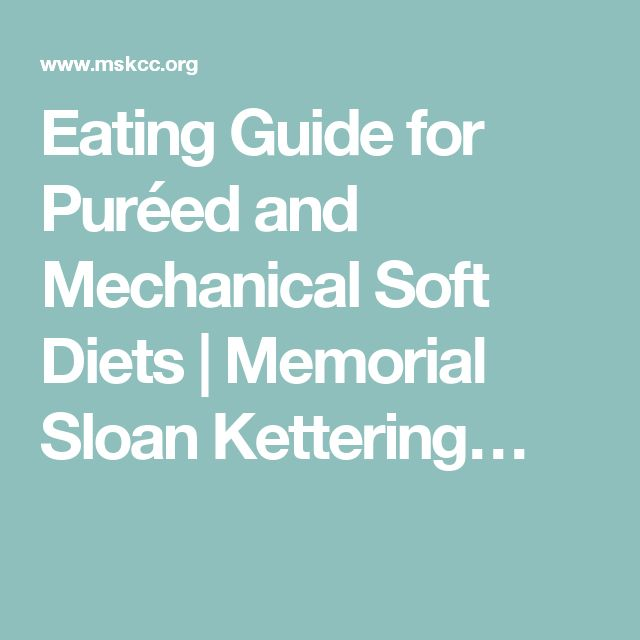 Eating Guide for Puréed and Mechanical Soft Diets | Memorial Sloan Kettering…