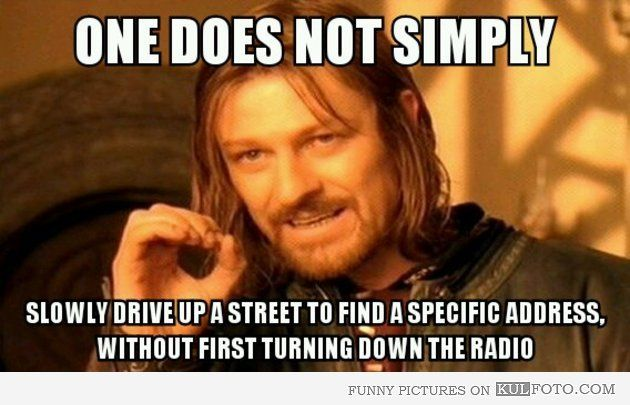 Boromir One Does Not Simply | One Does Not Simply: Driving Up a Street to Find a Specific Address ...
