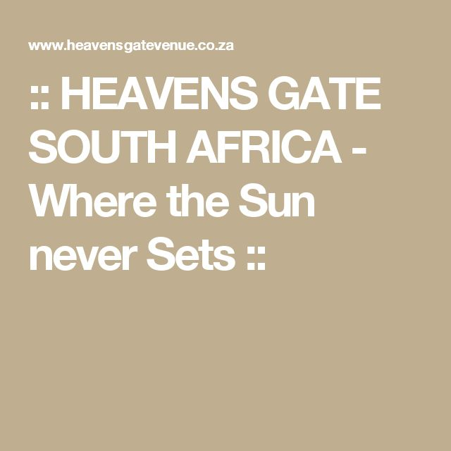 :: HEAVENS GATE SOUTH AFRICA - Where the Sun never Sets ::