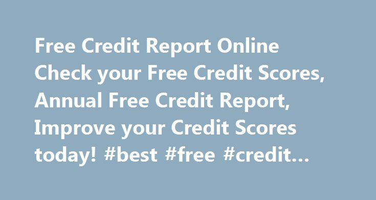 Free Credit Report Online Check your Free Credit Scores, Annual Free Credit Report, Improve your Credit Scores today! #best #free #credit #report http://credit-loan.remmont.com/free-credit-report-online-check-your-free-credit-scores-annual-free-credit-report-improve-your-credit-scores-today-best-free-credit-report/  #how to check credit score for free # How to Get your Free Credit Score Getting a report of your Free Credit Score is the first step to protect and improve your credit rating…